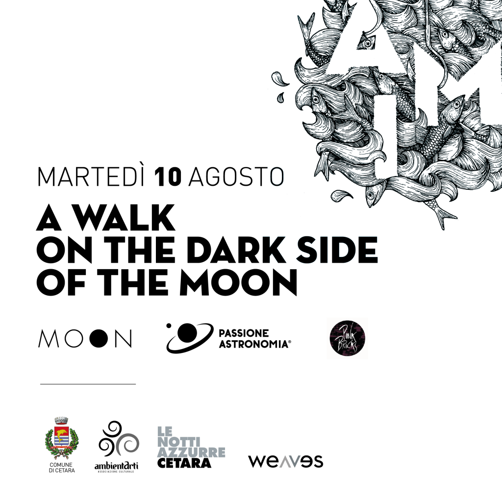 A walk n the dark side of the moon / Martedì 10 Agosto